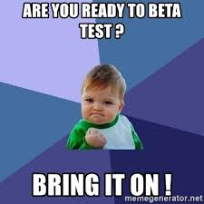 Are you ready to beta test? Bring it on!